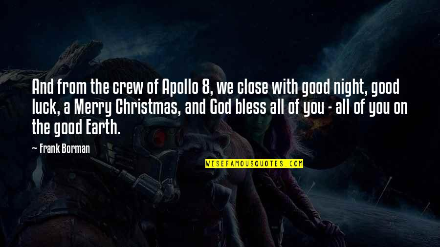 Good Luck Quotes By Frank Borman: And from the crew of Apollo 8, we