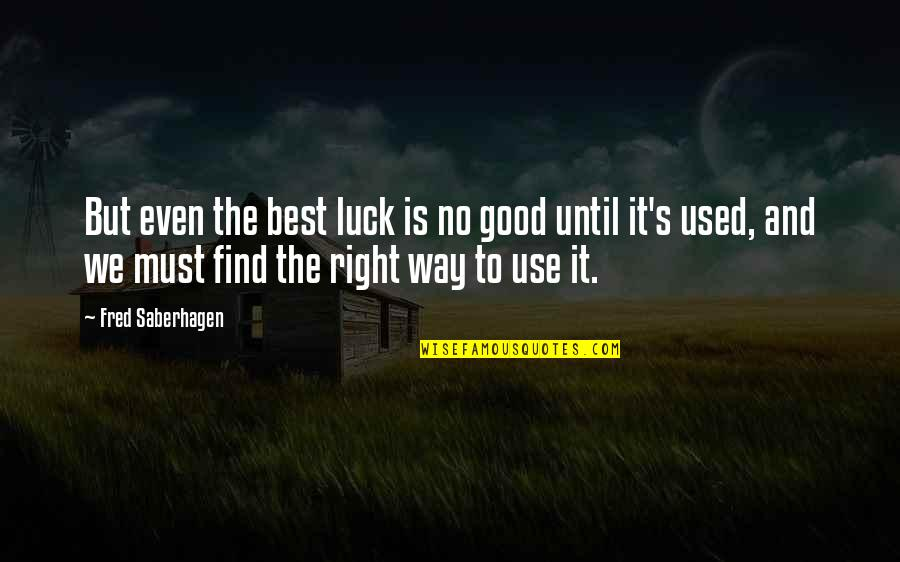 Good Luck Quotes By Fred Saberhagen: But even the best luck is no good