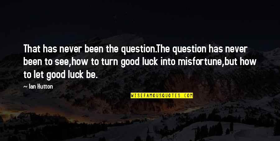 Good Luck Quotes By Ian Hutton: That has never been the question.The question has