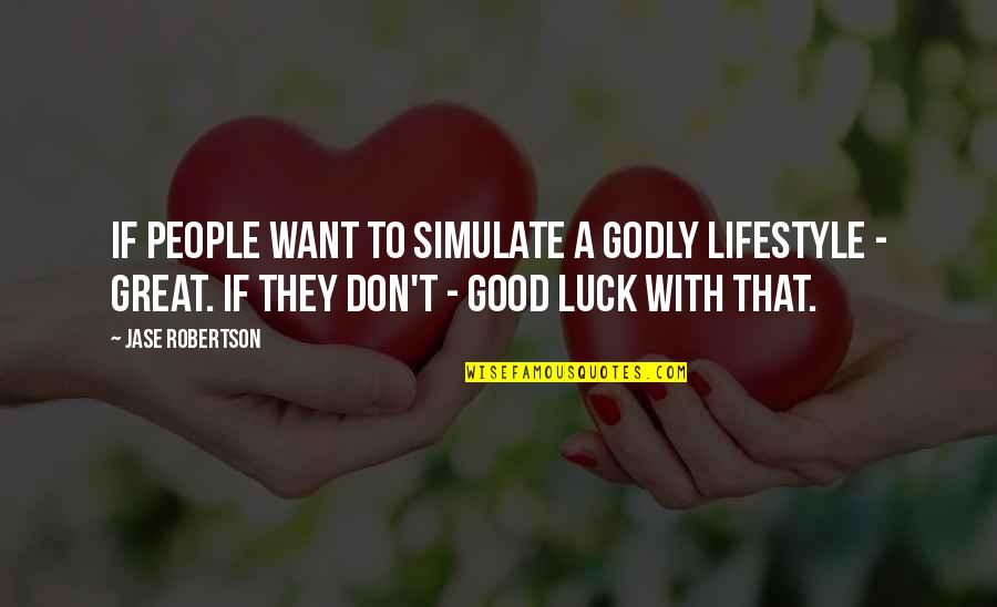 Good Luck Quotes By Jase Robertson: If people want to simulate a godly lifestyle