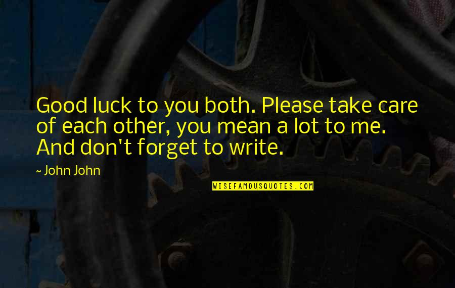 Good Luck Quotes By John John: Good luck to you both. Please take care