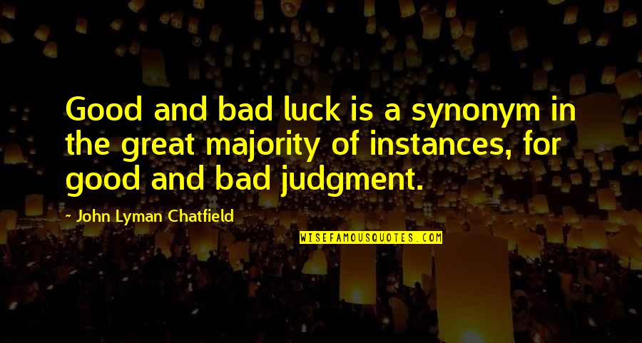Good Luck Quotes By John Lyman Chatfield: Good and bad luck is a synonym in