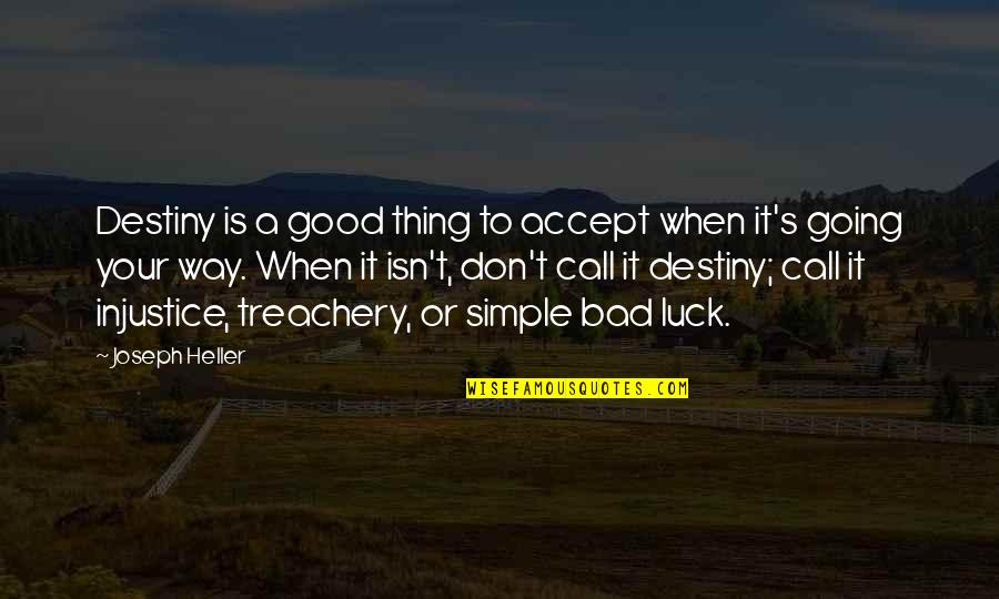 Good Luck Quotes By Joseph Heller: Destiny is a good thing to accept when