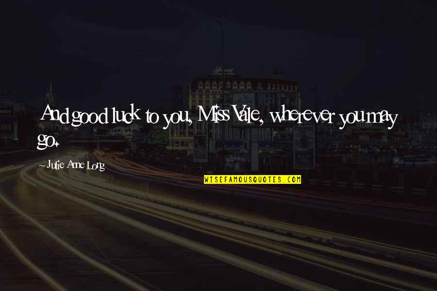 Good Luck Quotes By Julie Anne Long: And good luck to you, Miss Vale, wherever