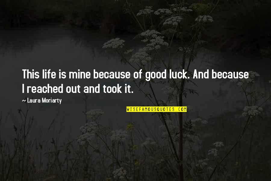 Good Luck Quotes By Laura Moriarty: This life is mine because of good luck.