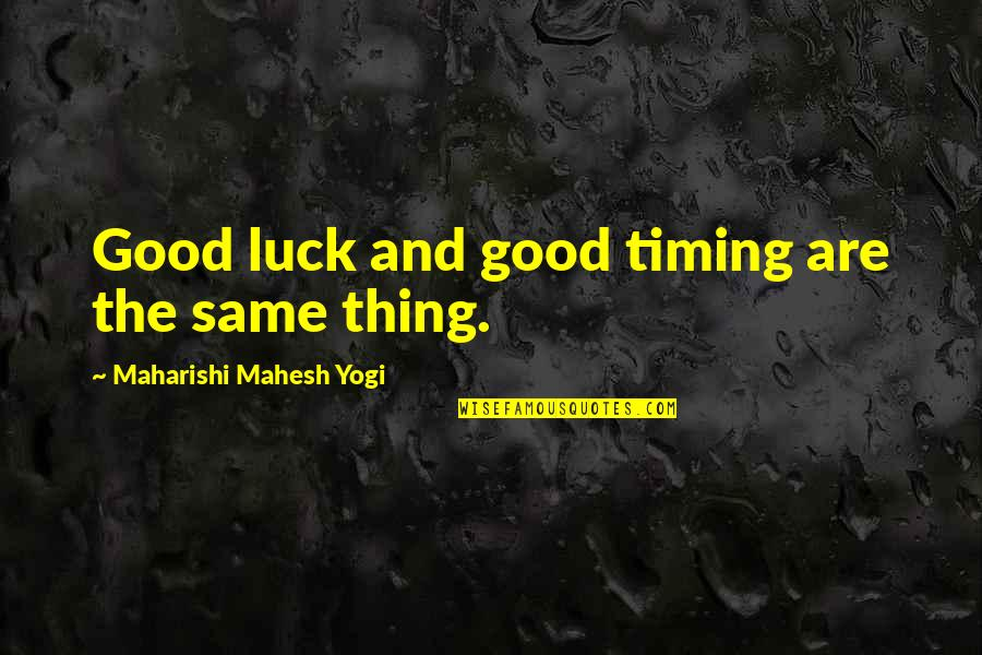 Good Luck Quotes By Maharishi Mahesh Yogi: Good luck and good timing are the same