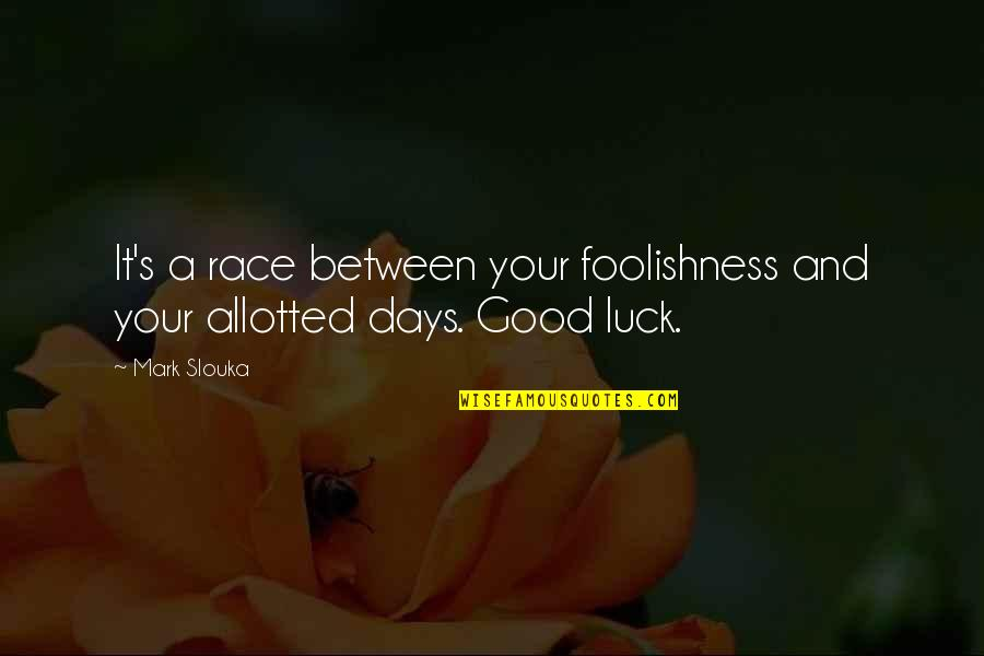 Good Luck Quotes By Mark Slouka: It's a race between your foolishness and your