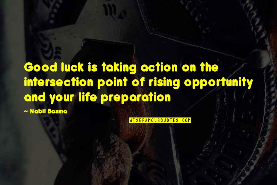 Good Luck Quotes By Nabil Basma: Good luck is taking action on the intersection