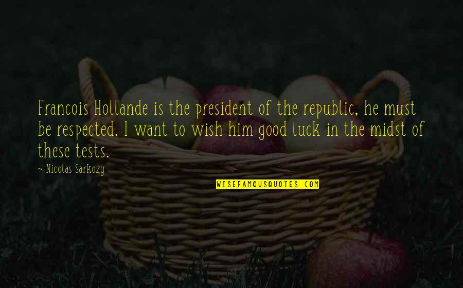 Good Luck Quotes By Nicolas Sarkozy: Francois Hollande is the president of the republic,