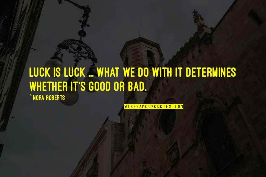 Good Luck Quotes By Nora Roberts: Luck is luck ... What we do with