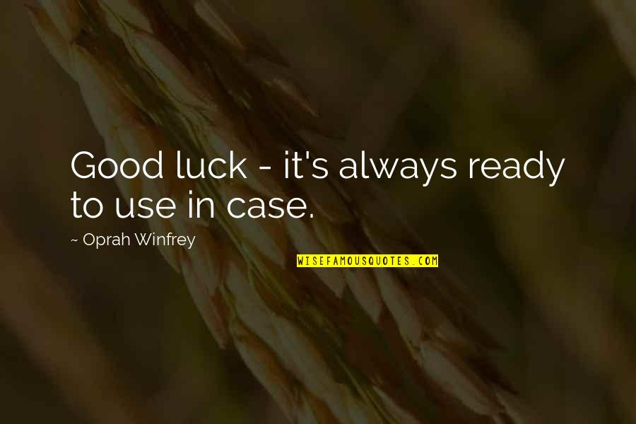 Good Luck Quotes By Oprah Winfrey: Good luck - it's always ready to use