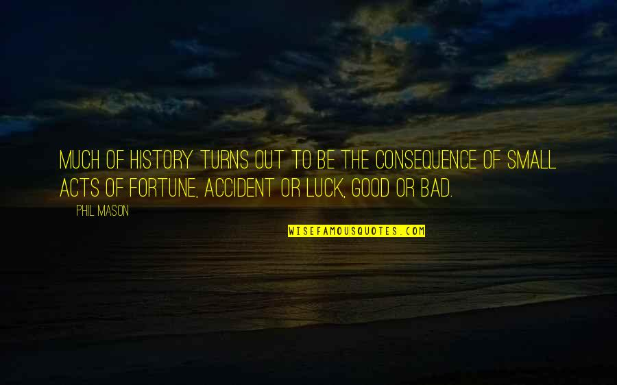 Good Luck Quotes By Phil Mason: Much of history turns out to be the
