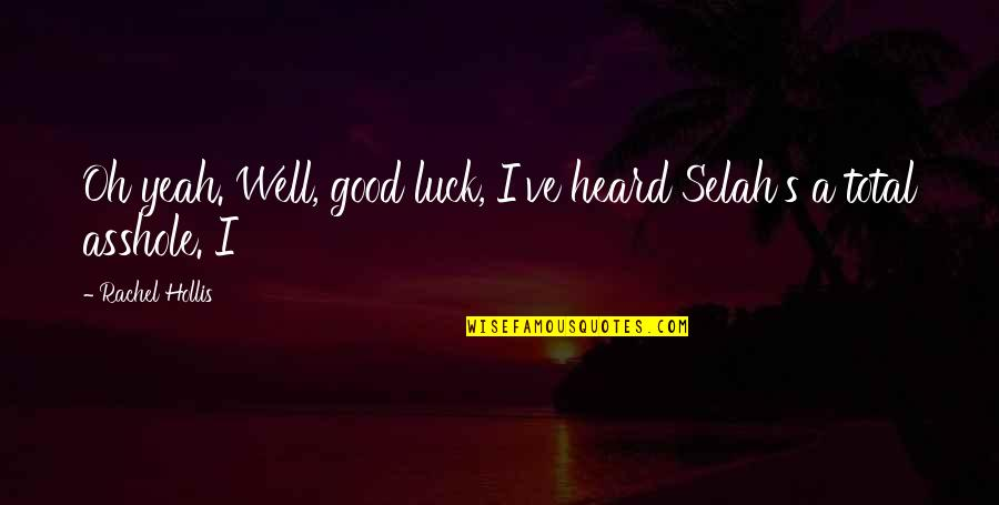 Good Luck Quotes By Rachel Hollis: Oh yeah. Well, good luck, I've heard Selah's