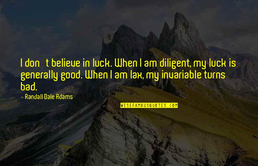 Good Luck Quotes By Randall Dale Adams: I don't believe in luck. When I am