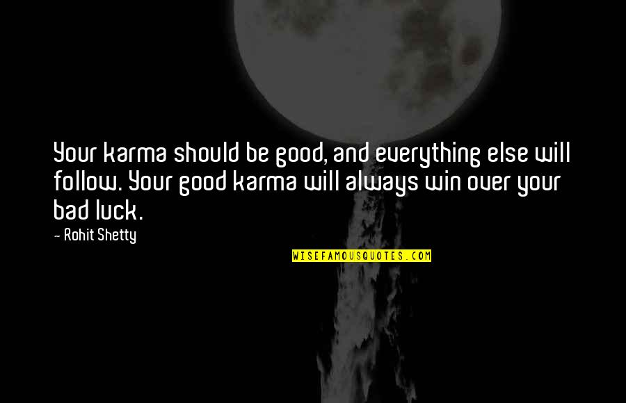 Good Luck Quotes By Rohit Shetty: Your karma should be good, and everything else