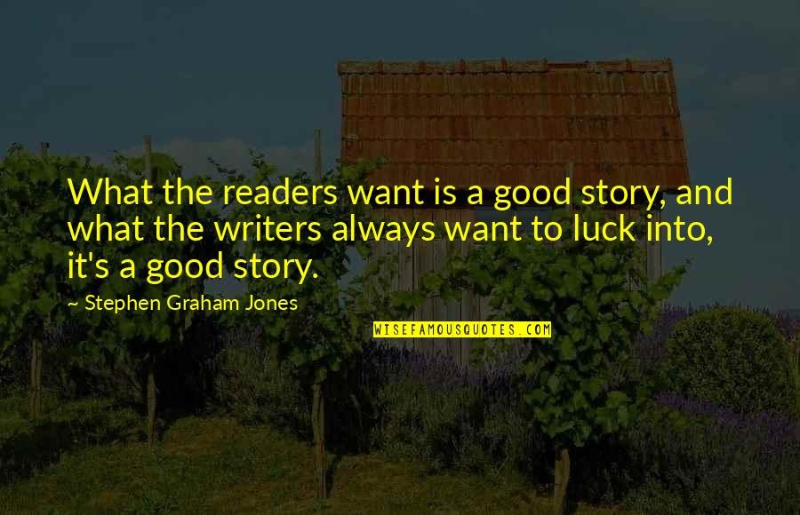 Good Luck Quotes By Stephen Graham Jones: What the readers want is a good story,
