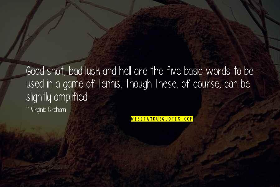 Good Luck Quotes By Virginia Graham: Good shot, bad luck and hell are the