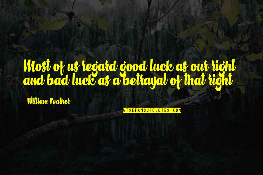 Good Luck Quotes By William Feather: Most of us regard good luck as our