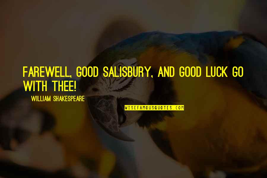 Good Luck Quotes By William Shakespeare: Farewell, good Salisbury, and good luck go with