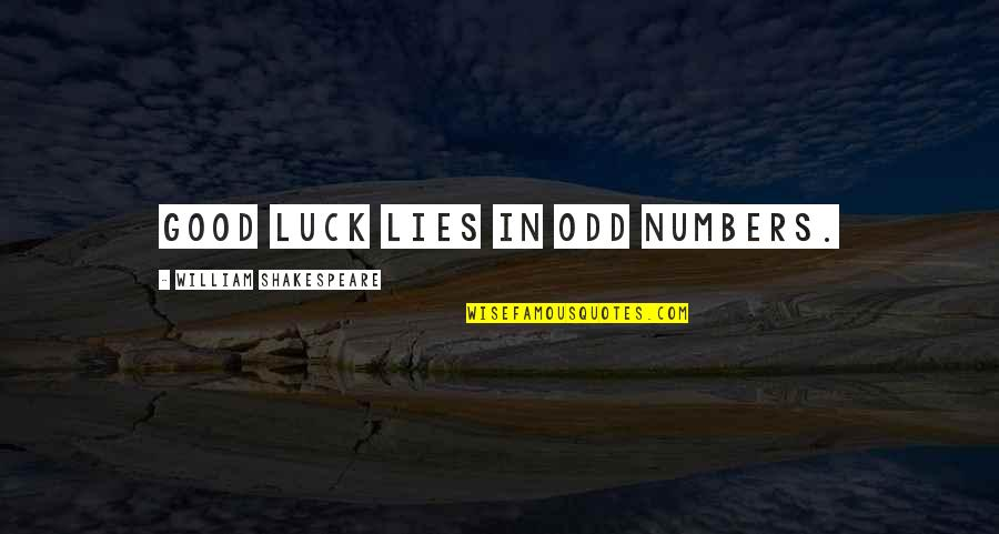 Good Luck Quotes By William Shakespeare: Good luck lies in odd numbers.
