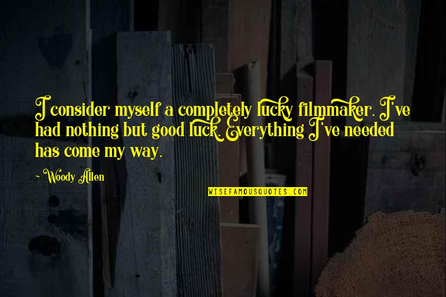 Good Luck Quotes By Woody Allen: I consider myself a completely lucky filmmaker. I've
