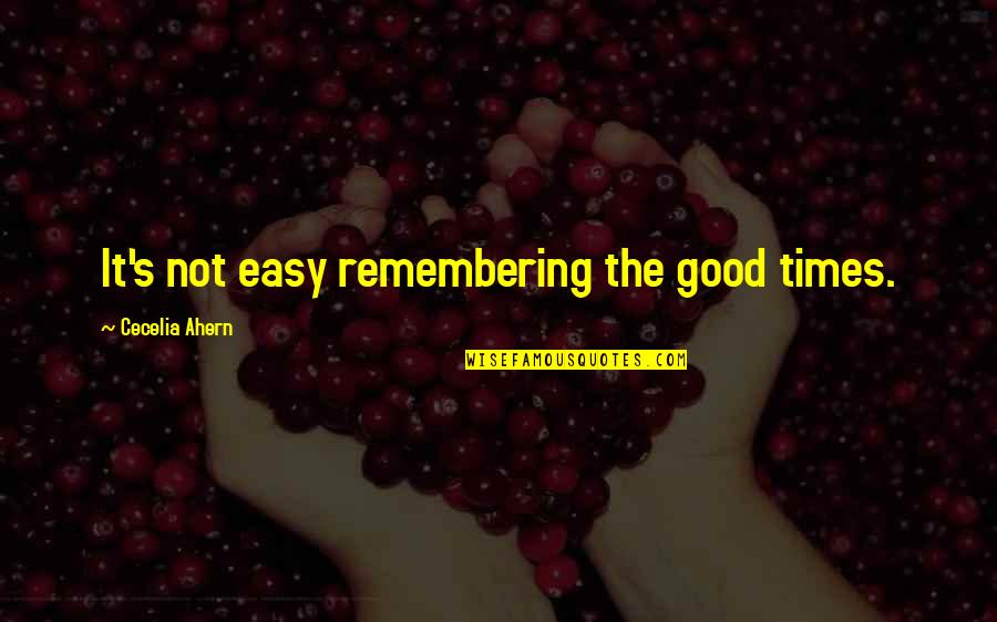 Good Memories With Love Quotes By Cecelia Ahern: It's not easy remembering the good times.