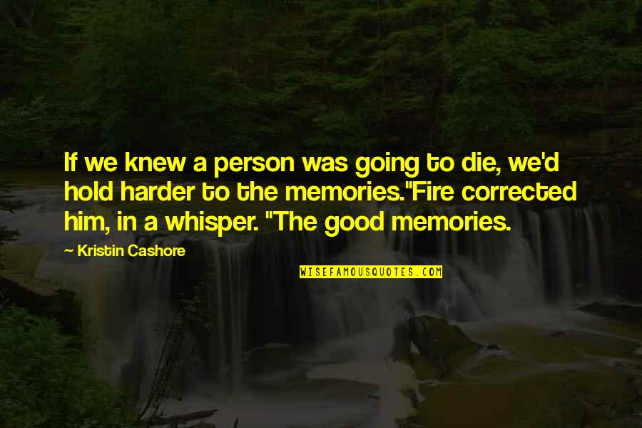 Good Memories With Love Quotes By Kristin Cashore: If we knew a person was going to