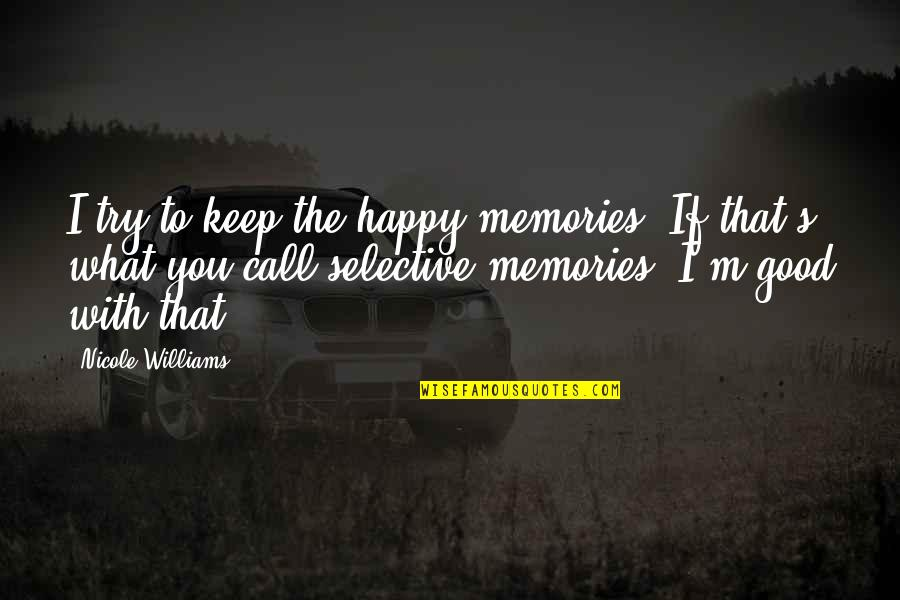 Good Memories With Love Quotes By Nicole Williams: I try to keep the happy memories. If