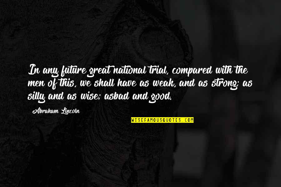 Good Men Quotes By Abraham Lincoln: In any future great national trial, compared with