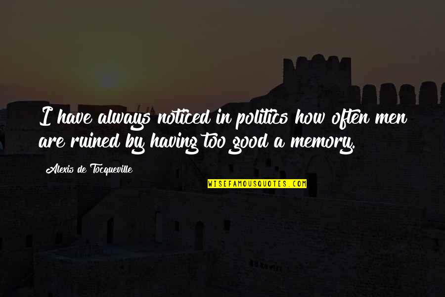 Good Men Quotes By Alexis De Tocqueville: I have always noticed in politics how often