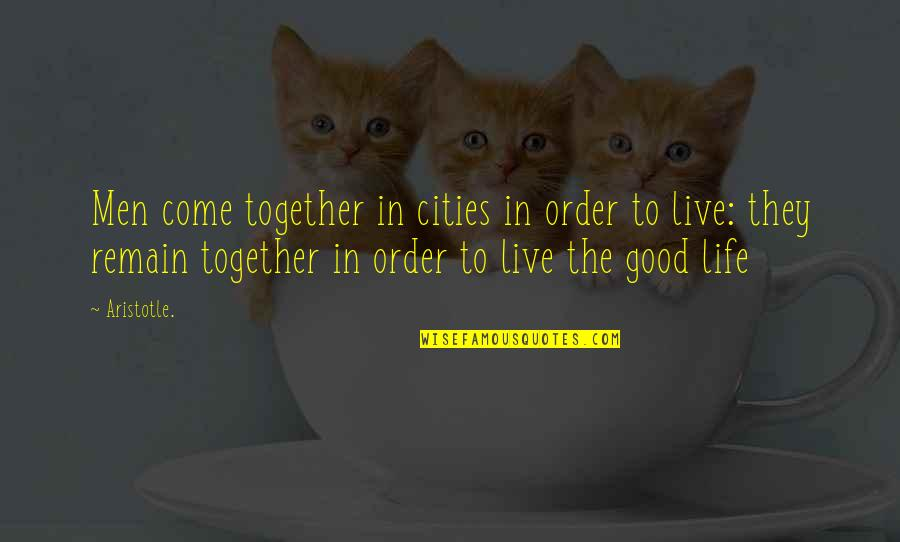 Good Men Quotes By Aristotle.: Men come together in cities in order to
