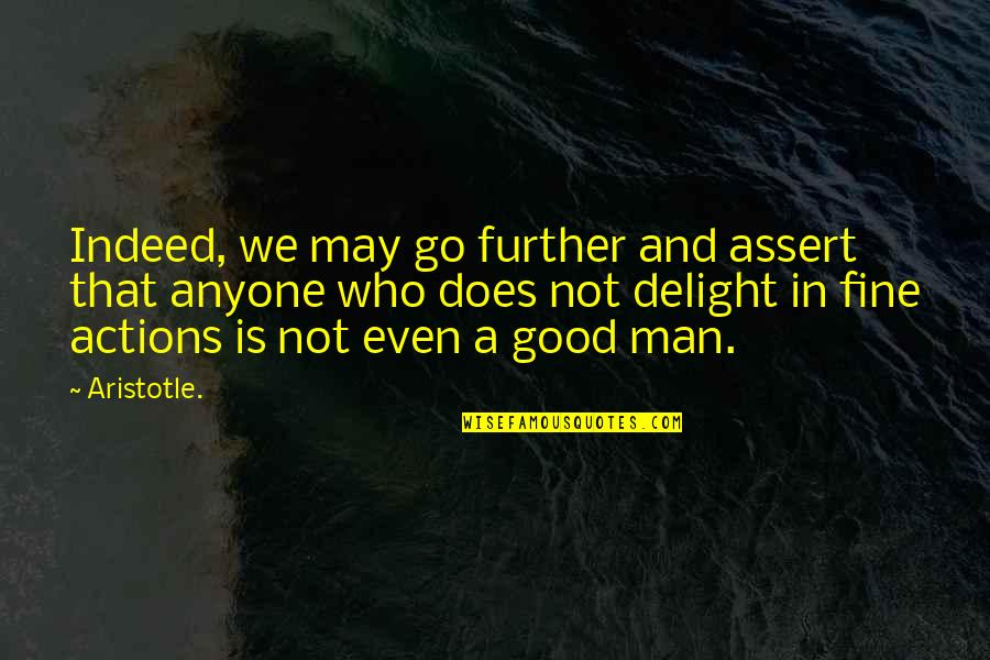 Good Men Quotes By Aristotle.: Indeed, we may go further and assert that