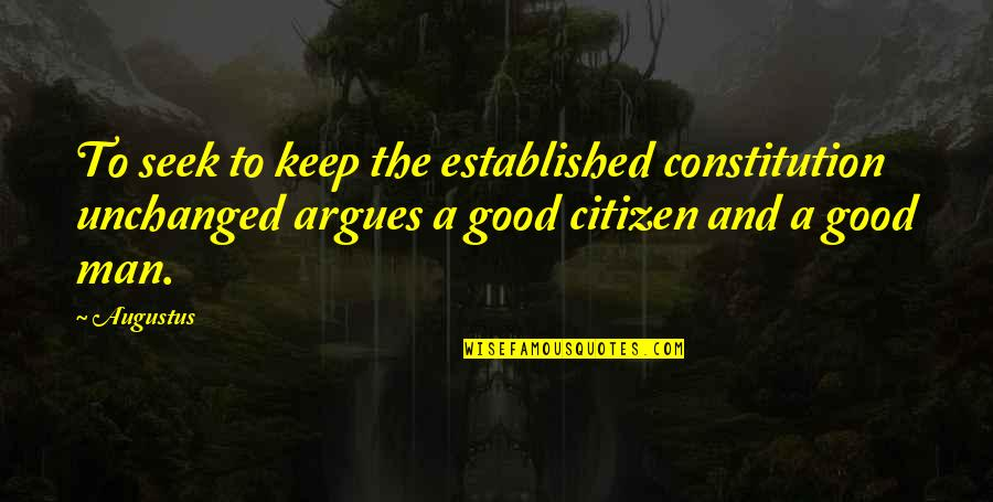 Good Men Quotes By Augustus: To seek to keep the established constitution unchanged
