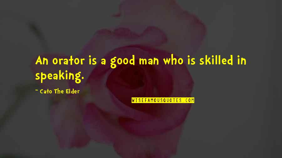 Good Men Quotes By Cato The Elder: An orator is a good man who is
