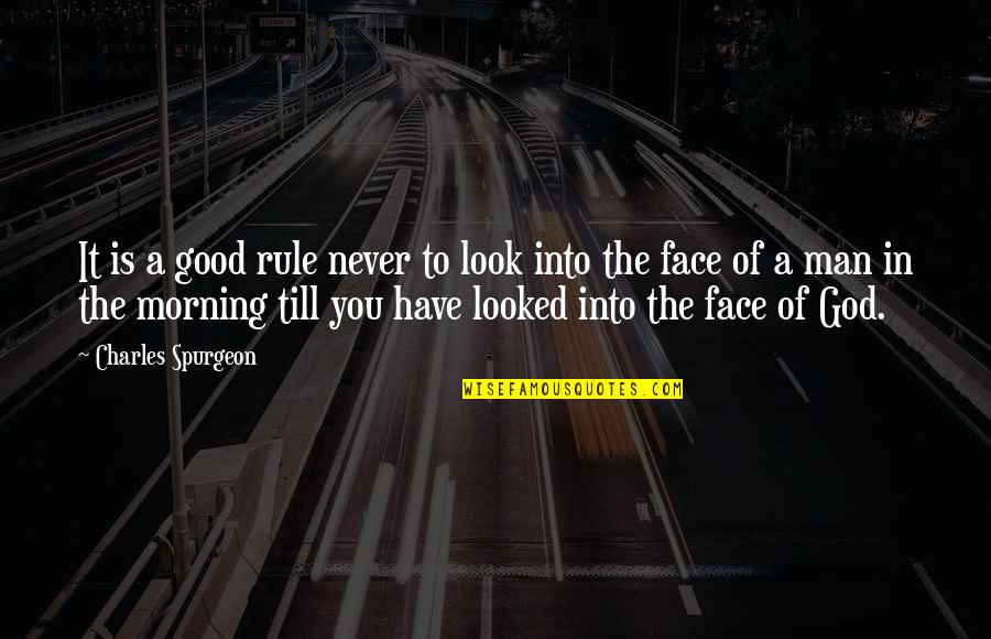 Good Men Quotes By Charles Spurgeon: It is a good rule never to look