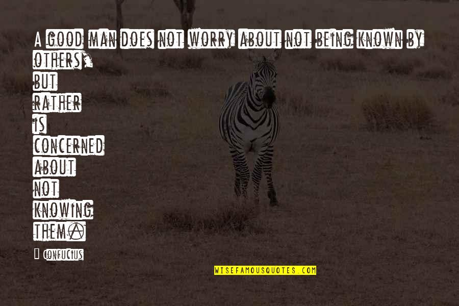 Good Men Quotes By Confucius: A good man does not worry about not