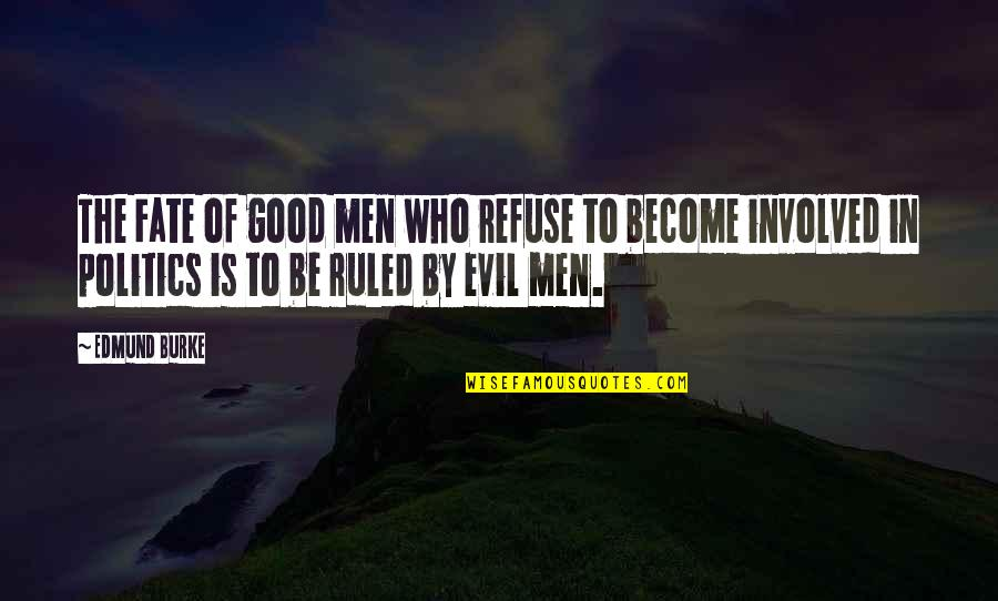 Good Men Quotes By Edmund Burke: The Fate of good men who refuse to