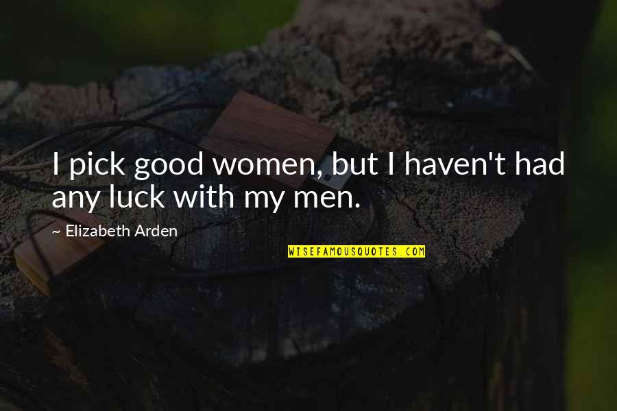 Good Men Quotes By Elizabeth Arden: I pick good women, but I haven't had