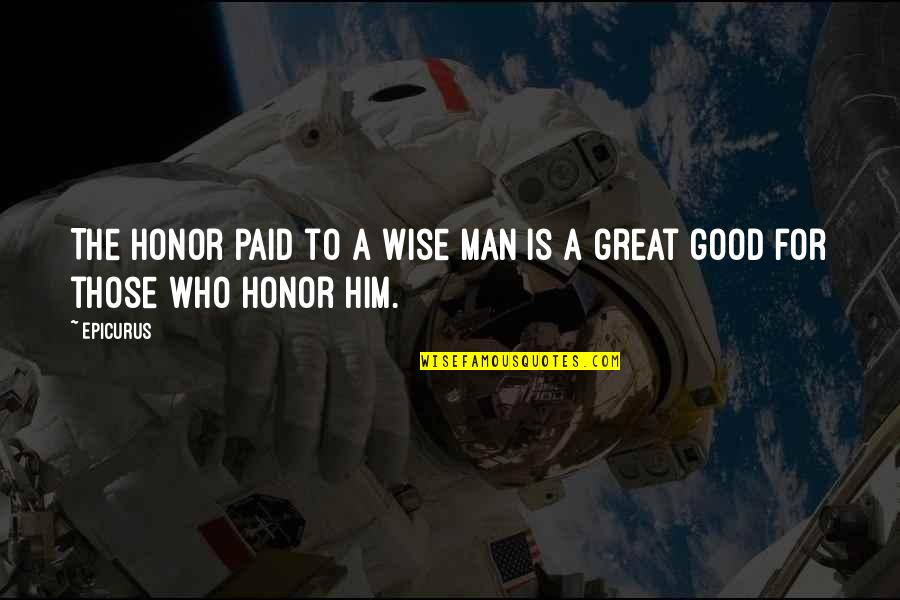 Good Men Quotes By Epicurus: The honor paid to a wise man is