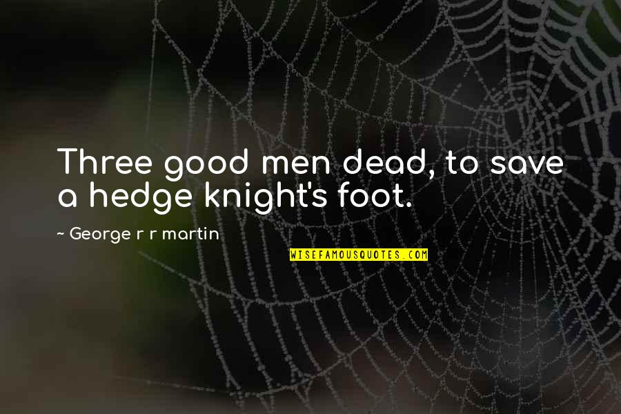 Good Men Quotes By George R R Martin: Three good men dead, to save a hedge