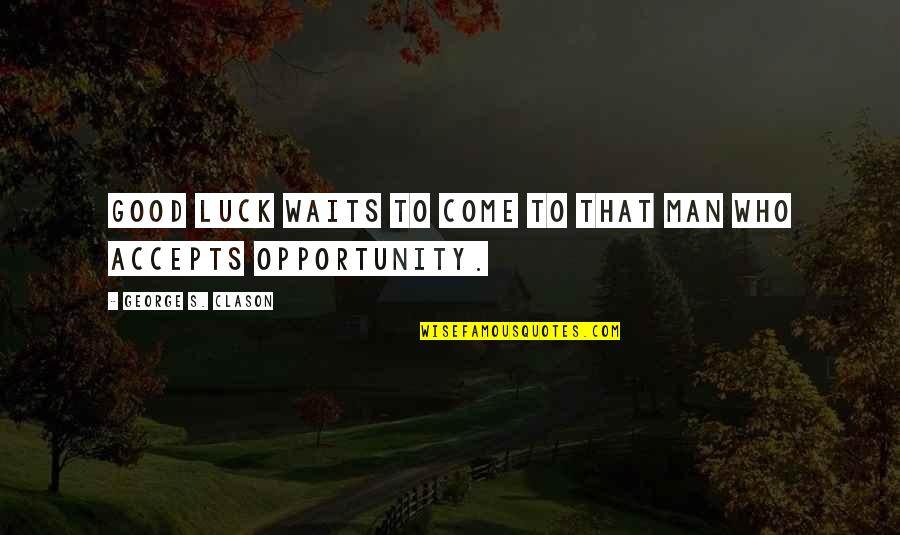 Good Men Quotes By George S. Clason: Good luck waits to come to that man