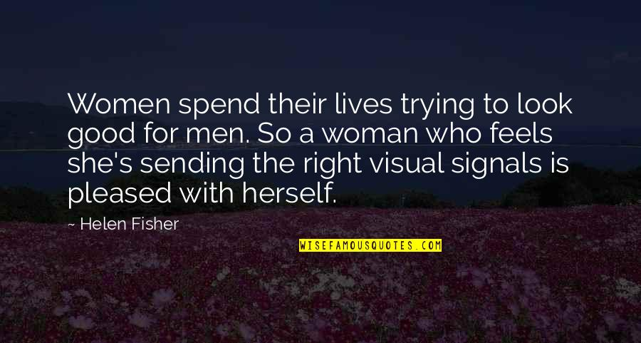 Good Men Quotes By Helen Fisher: Women spend their lives trying to look good