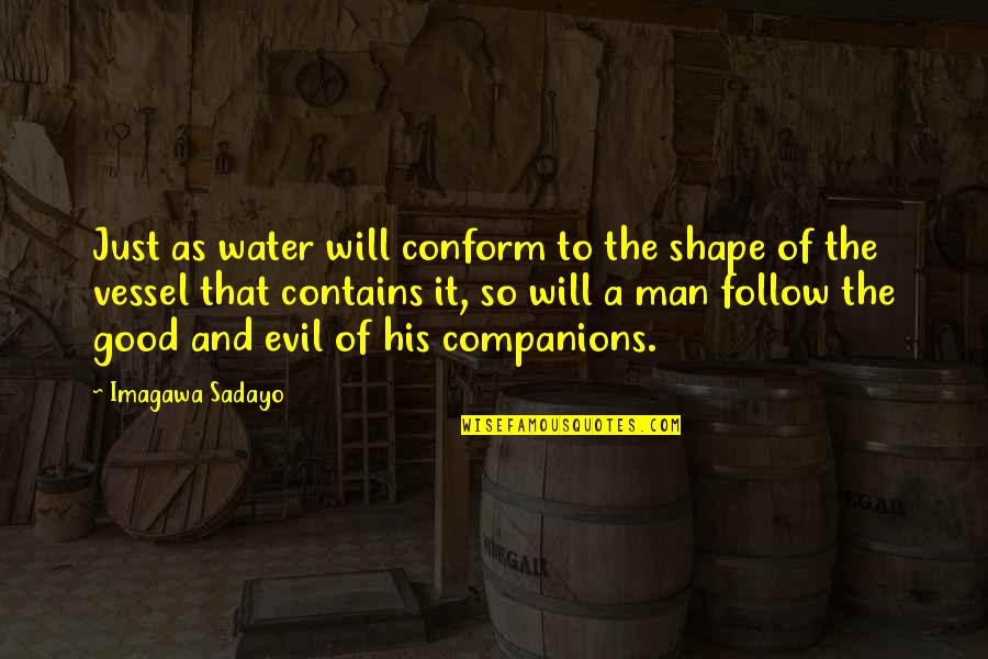 Good Men Quotes By Imagawa Sadayo: Just as water will conform to the shape