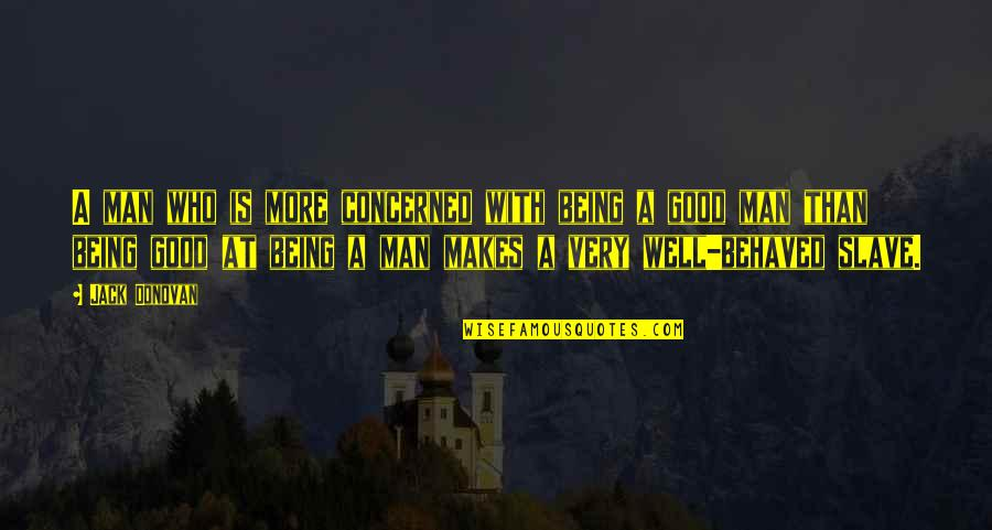 Good Men Quotes By Jack Donovan: A man who is more concerned with being