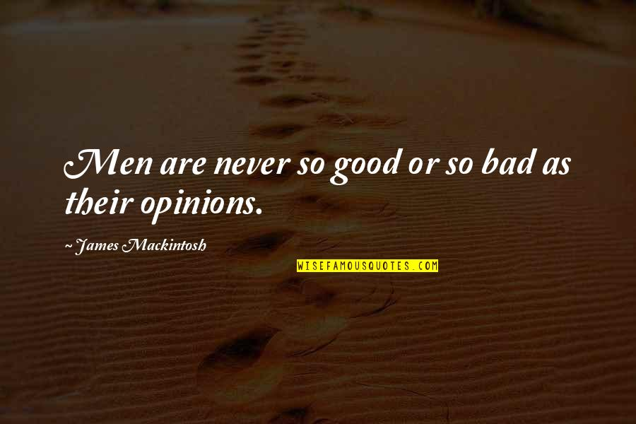 Good Men Quotes By James Mackintosh: Men are never so good or so bad