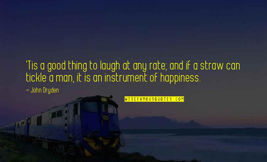 Good Men Quotes By John Dryden: 'Tis a good thing to laugh at any