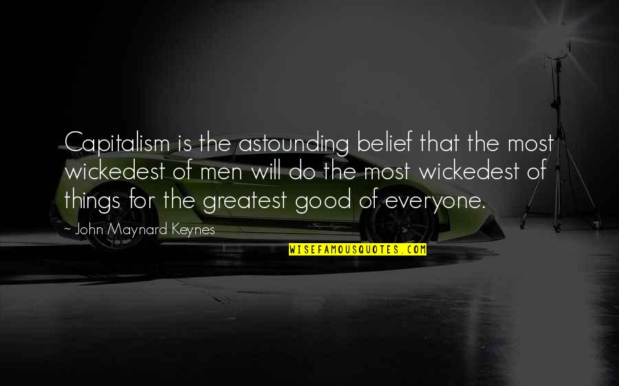 Good Men Quotes By John Maynard Keynes: Capitalism is the astounding belief that the most