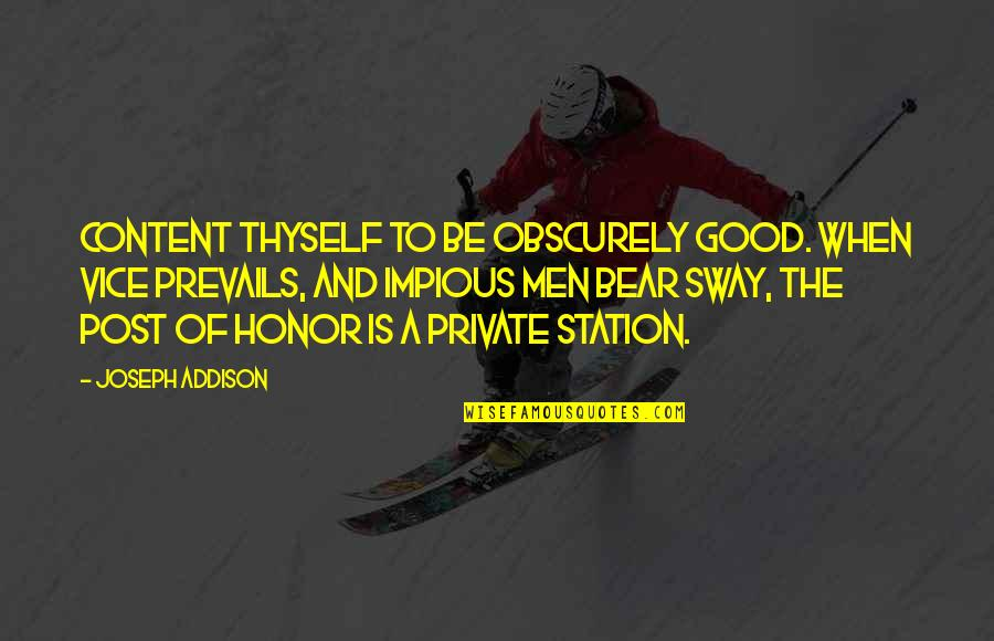 Good Men Quotes By Joseph Addison: Content thyself to be obscurely good. When vice