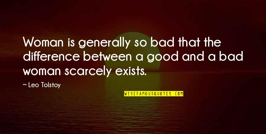 Good Men Quotes By Leo Tolstoy: Woman is generally so bad that the difference