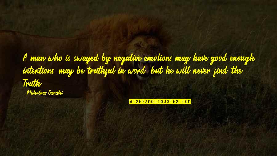Good Men Quotes By Mahatma Gandhi: A man who is swayed by negative emotions